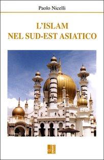 L'Islam nel Sud-est asiatico - Paolo Nicelli | Libro | Itacalibri