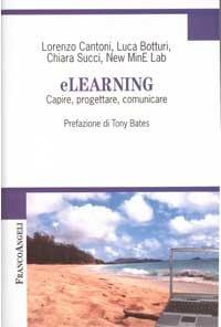 E-Learning: Capire, progettare, comunicare. Lorenzo Cantoni, Luca Botturi, Chiara Succi | Libro | Itacalibri