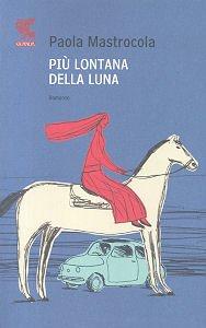 Più lontana della luna - Paola Mastrocola   Libro   Itacalibri