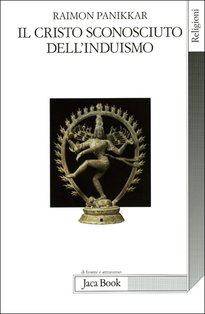 Il Cristo sconosciuto dell'induismo: Verso una cristofania ecumenica. Raimon Panikkar | Libro | Itacalibri