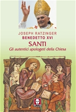Santi: Gli autentici apologeti della Chiesa. Benedetto XVI, Joseph Ratzinger | Libro | Itacalibri