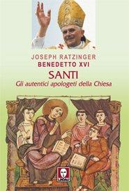 Santi: Gli autentici apologeti della Chiesa. Joseph Ratzinger, Benedetto XVI | Libro | Itacalibri