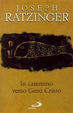 In cammino verso Gesù Cristo - Joseph Ratzinger | Libro | Itacalibri