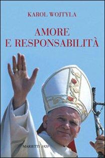 Amore e responsabilità: Morale sessuale e vita interpersonale. Karol Wojtyla | Libro | Itacalibri