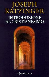 Introduzione al cristianesimo: Lezioni sul Simbolo apostolico. Joseph Ratzinger | Libro | Itacalibri