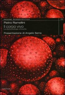 Il corpo vivo: La vita tra biologia e filosofia. Pietro Ramellini | Libro | Itacalibri