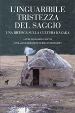 L'inguaribile tristezza del saggio: Una ricerca sulla cultura kazaka. AA.VV. | Libro | Itacalibri