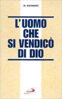 L'uomo che si vendicò di Dio - M. Raymond | Libro | Itacalibri