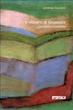 Il mistero di Giuseppe: Una storia incredibile. Lorenzo Gazzoni | Libro | Itacalibri