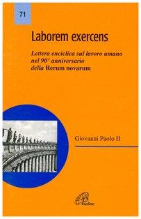 Laborem exercens: Lettera enciclica sul lavoro umano nel 90° anniversario della Rerum Novarum. Karol Wojtyla, Giovanni Paolo II | Libro | Itacalibri