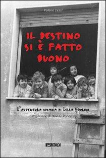 Il destino si è fatto buono: L'avventura umana di Lella Ugolini. Valerio Lessi | Libro | Itacalibri
