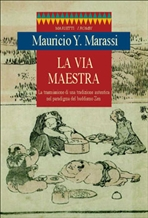 La via maestra: La trasmissione di una tradizione autentica nel paradigma del buddismo Zen. Yushin Mauricio Marassi | Libro | Itacalibri