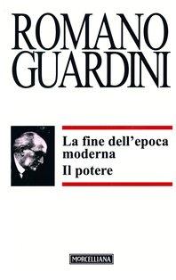 La fine dell'epoca moderna: Il potere. Romano Guardini | Libro | Itacalibri