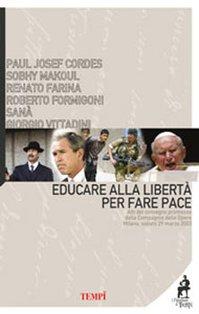 Educare alla libertà per fare pace: Atti del convegno promosso dalla Compagnia delle Opere. Milano, sabato 29 marzo 2003. AA.VV. | Libro | Itacalibri