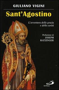 Sant'Agostino: L'avventura della grazia e della carità. Giuliano Vigini | Libro | Itacalibri