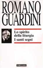 Lo spirito della liturgia: I santi segni. Romano Guardini | Libro | Itacalibri