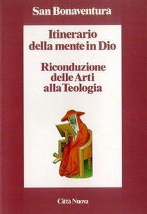 Itinerario della mente in Dio: Riconduzione delle Arti alla Teologia. San Bonaventura | Libro | Itacalibri