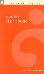 Liberi davvero - Angelo Scola | Libro | Itacalibri