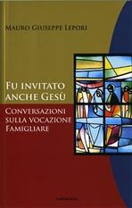 Fu invitato anche Gesù: Conversazioni sulla vocazione famigliare. Mauro-Giuseppe Lepori | Libro | Itacalibri