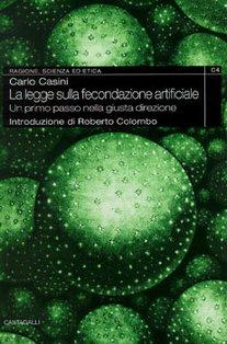 La legge sulla fecondazione artificiale: Un primo passo nella giusta direzione. Carlo Casini | Libro | Itacalibri