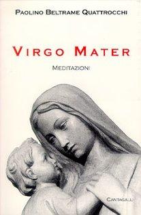 Virgo Mater: Meditazioni. Paolino Beltrame Quattrocchi | Libro | Itacalibri