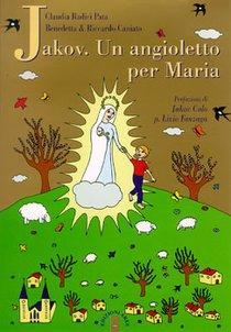 Jakov. Un angioletto per Maria: Medjugorje raccontata ai bambini. Benedetta Caniato, Riccardo Caniato, Claudia Radici Pata | Libro | Itacalibri