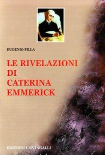Le rivelazioni di Caterina Emmerick - Eugenio Pilla | Libro | Itacalibri