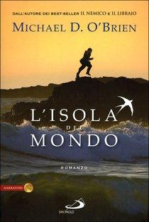 L'isola del mondo - Michael D. O'Brien | Libro | Itacalibri