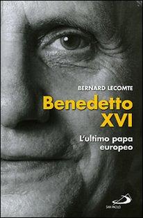 Benedetto XVI: L'ultimo papa europeo. Bernard Lecomte | Libro | Itacalibri
