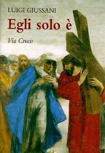 Egli solo è: Via Crucis. Luigi Giussani | Libro | Itacalibri
