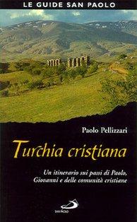 Turchia cristiana: Un itinerario sui passi di Paolo, Giovanni e delle comunità cristiane. Paolo Pellizzari | Libro | Itacalibri