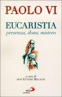 Eucaristia: presenza, dono, mistero. Paolo VI | Libro | Itacalibri