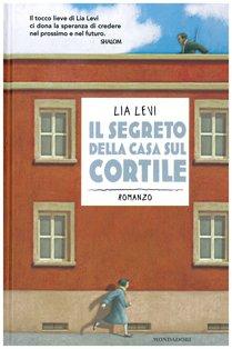 Il segreto della casa sul cortile: Roma 1943 - 1944. Lia Levi | Libro | Itacalibri