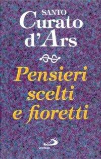 Pensieri scelti e fioretti - Curato d'Ars | Libro | Itacalibri