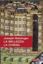 La bellezza. La Chiesa - Joseph Ratzinger | Libro | Itacalibri