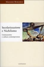 Secolarizzazione e Nichilismo: Cristianesimo e cultura contemporanea. Massimo Borghesi | Libro | Itacalibri