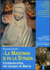 La Madonna si fa la strada: Civitavecchia, nel tempo di Maria. Riccardo Caniato | Libro | Itacalibri