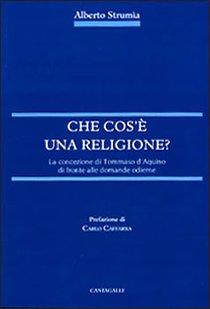 Che cos'è una religione?: La concezione di Tommaso d'Aquino di fronte alle domande odierne. Alberto Strumìa | Libro | Itacalibri