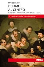 L'uomo al centro - Vol. 2: Dall'unità medievale alla perdita dell'io<br>2. L'Età dei Lumi e il Romanticismo. Franco Silanos | Libro | Itacalibri