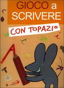 Gioco a scrivere con Topazio - AA.VV. | Libro | Itacalibri