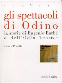 Gli spettacoli di Odino: La storia di Eugenio Barba e dell'Odin Teatret. Franco Perrelli   Libro   Itacalibri