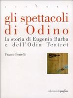 Gli spettacoli di Odino: La storia di Eugenio Barba e dell'Odin Teatret. Franco Perrelli | Libro | Itacalibri
