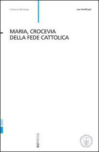 Maria, crocevia della fede cattolica - Leo Scheffczyk | Libro | Itacalibri