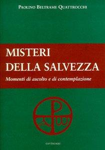 Misteri della Salvezza: Momenti di ascolto e di contemplazione. Paolino Beltrame Quattrocchi | Libro | Itacalibri