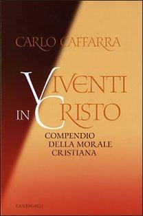 Viventi in Cristo: Compendio della morale cristiana. Carlo Caffarra | Libro | Itacalibri