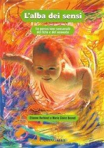 L'alba dei sensi: Le percezioni sensoriali del feto e del neonato. Marie Claire Busnel, Etienne Herbinet | Libro | Itacalibri