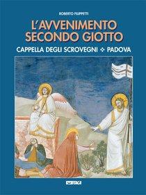 L'Avvenimento secondo Giotto: Cappella degli Scrovegni - Padova. Roberto Filippetti | Libro | Itacalibri