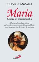Maria Madre di misericordia: All'angosciosa disperazione del mondo contemporaneo Dio dona Maria come sorgente viva di gioia e di speranza. Livio Fanzaga   Libro   Itacalibri