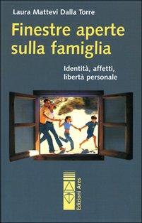Finestre aperte sulla famiglia: Identità, affetti, libertà personale. Laura Mattevi Dalla Torre | Libro | Itacalibri