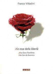 Le rose della libertà: Rue sans Frontières. Das Sun de Guernica. Franco Vittadini | Libro | Itacalibri